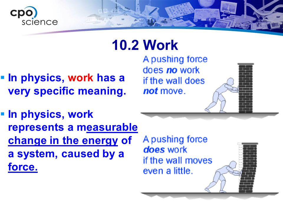10.2 Work In physics, work has a very specific meaning.
