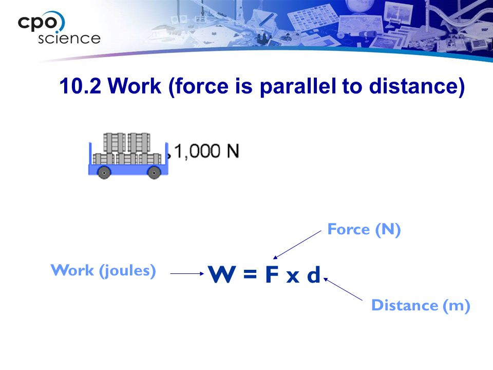 10.2 Work (force is parallel to distance)