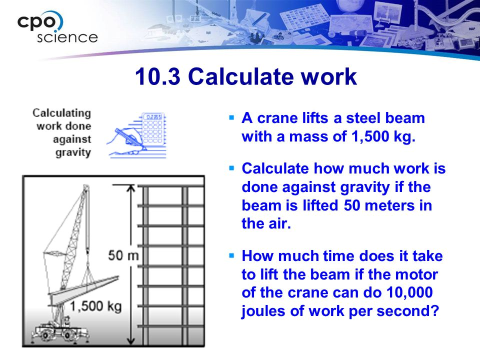 10.3 Calculate work A crane lifts a steel beam with a mass of 1,500 kg.