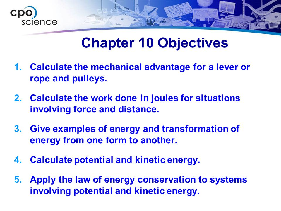 Chapter 10 Objectives Calculate the mechanical advantage for a lever or rope and pulleys.