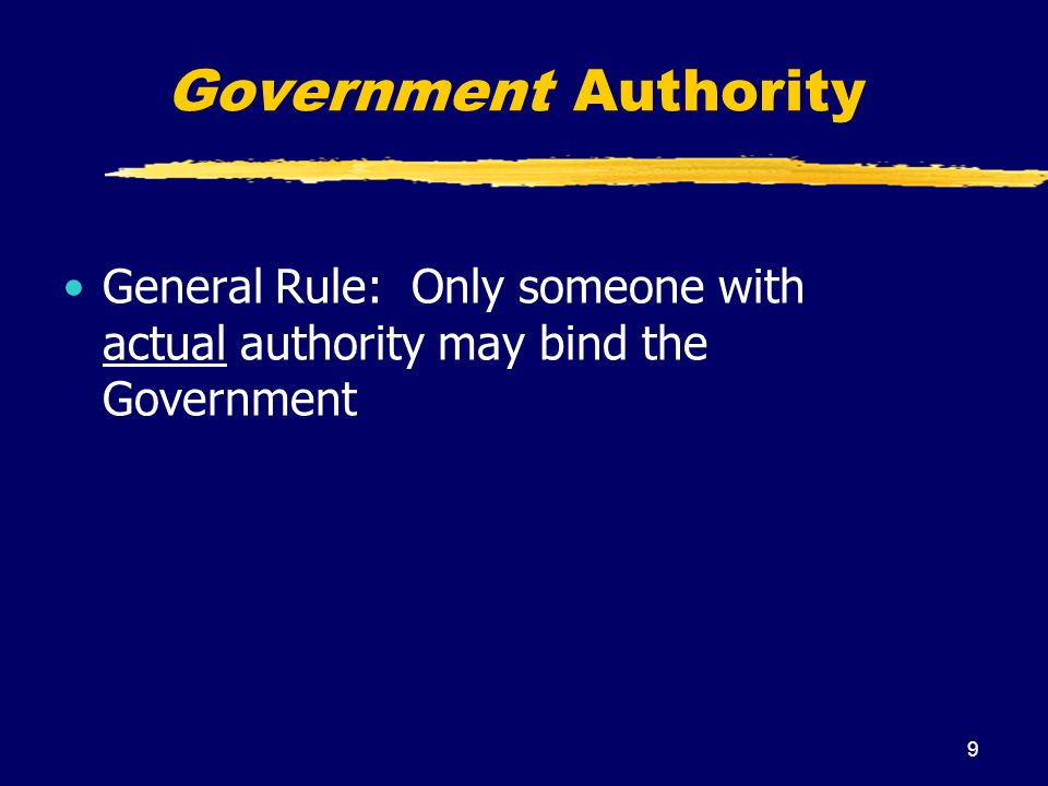 Government Authority General Rule: Only someone with actual authority may bind the Government