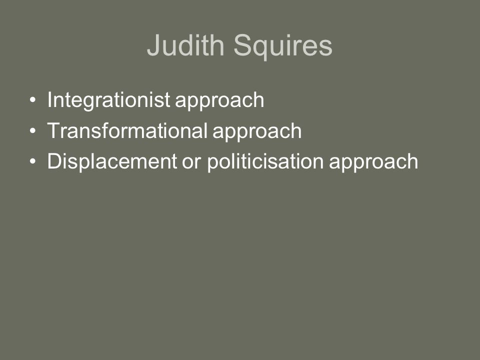 Judith Squires Integrationist approach Transformational approach