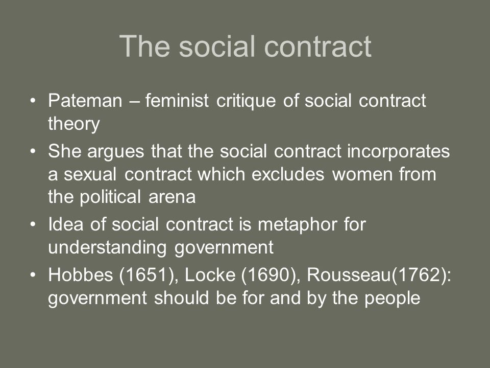 The social contract Pateman – feminist critique of social contract theory.