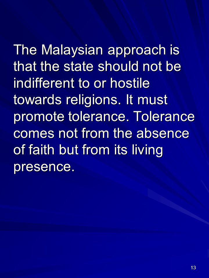The Malaysian approach is that the state should not be indifferent to or hostile towards religions.