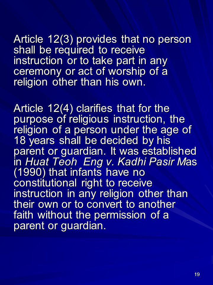 Article 12(3) provides that no person shall be required to receive instruction or to take part in any ceremony or act of worship of a religion other than his own.