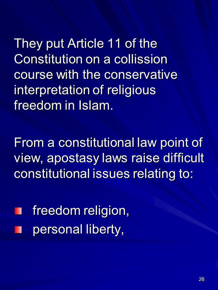 They put Article 11 of the Constitution on a collission course with the conservative interpretation of religious freedom in Islam.