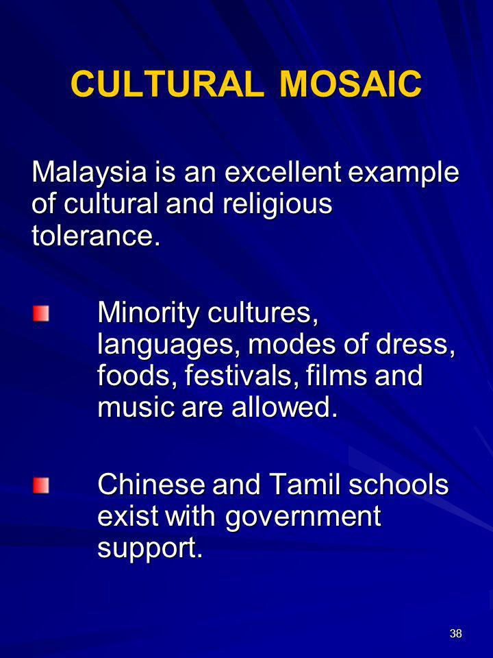 CULTURAL MOSAIC Malaysia is an excellent example of cultural and religious tolerance.