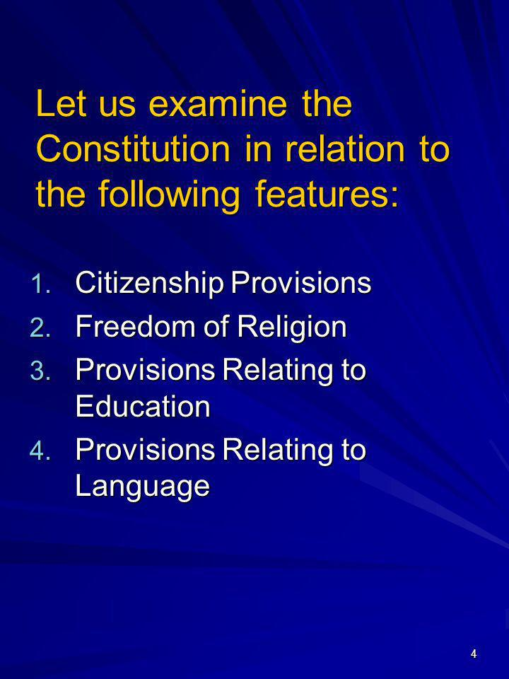 Let us examine the Constitution in relation to the following features: