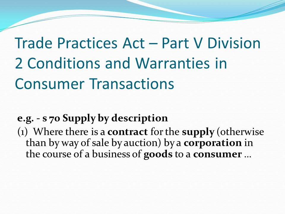 Trade Practices Act – Part V Division 2 Conditions and Warranties in Consumer Transactions