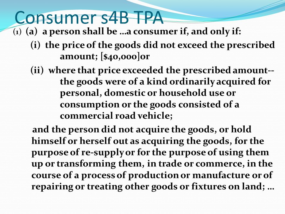 Consumer s4B TPA (1) (a) a person shall be …a consumer if, and only if: