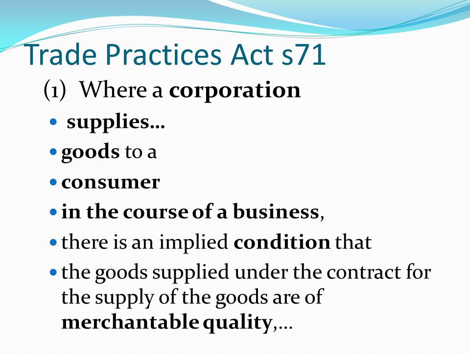 Trade Practices Act s71 supplies… goods to a consumer