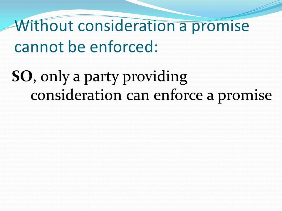 Without consideration a promise cannot be enforced: