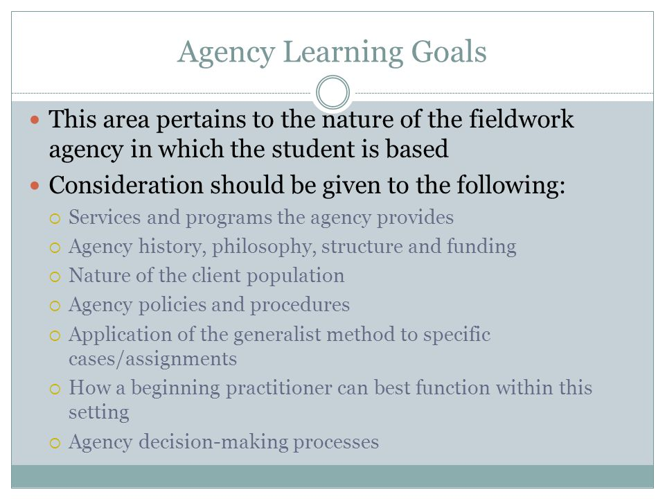 Agency Learning Goals This area pertains to the nature of the fieldwork agency in which the student is based.