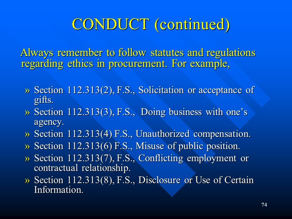 CONDUCT (continued) Always remember to follow statutes and regulations regarding ethics in procurement. For example,