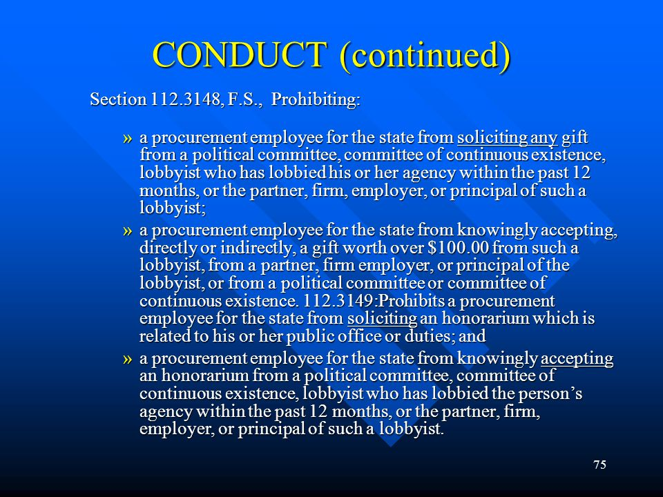 CONDUCT (continued) Section 112.3148, F.S., Prohibiting: