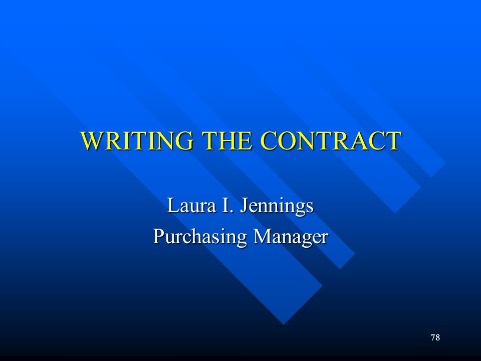 WRITING THE CONTRACT Laura I. Jennings Purchasing Manager