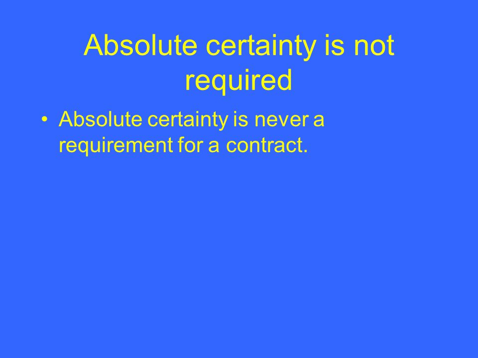 Absolute certainty is not required