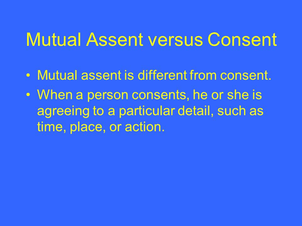 Mutual Assent versus Consent