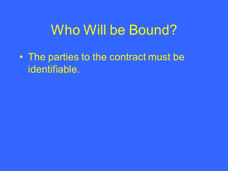 Who Will be Bound The parties to the contract must be identifiable.