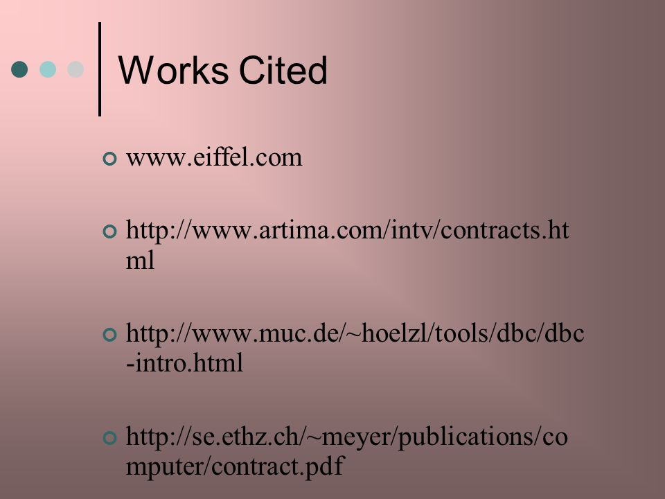 Works Cited www.eiffel.com http://www.artima.com/intv/contracts.html