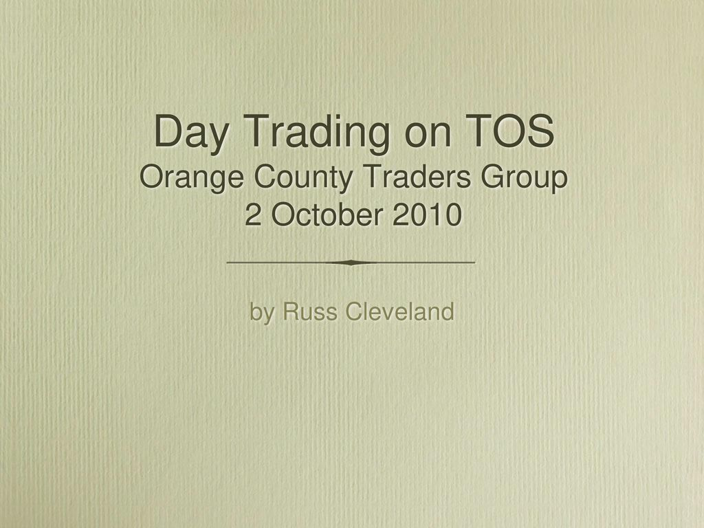 Day Trading on TOS Orange County Traders Group 2 October ppt download