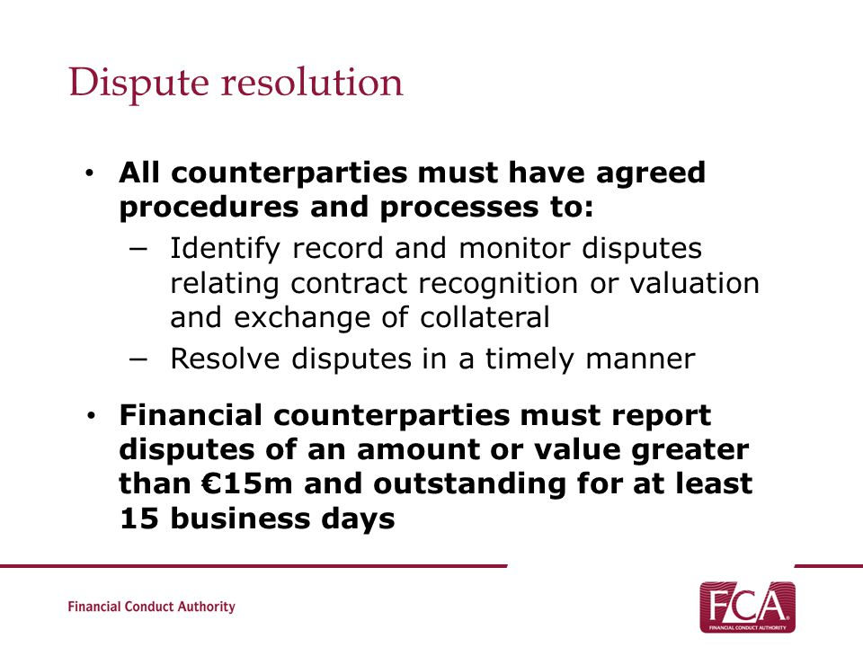 Dispute resolution All counterparties must have agreed procedures and processes to: