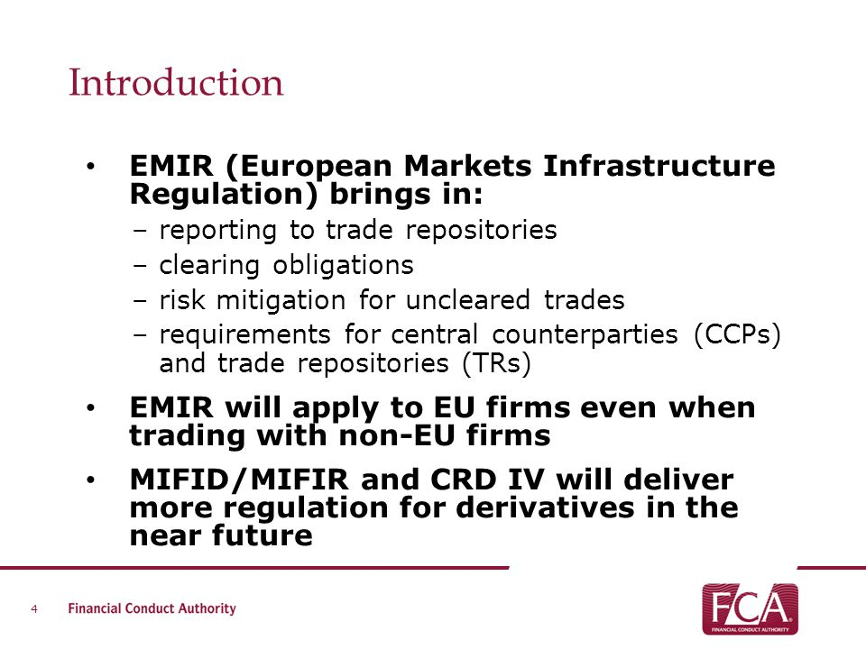 Introduction EMIR (European Markets Infrastructure Regulation) brings in: reporting to trade repositories.