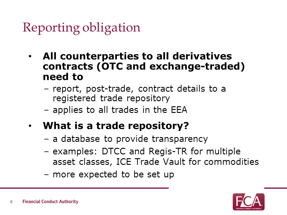 Reporting obligation All counterparties to all derivatives contracts (OTC and exchange-traded) need to.