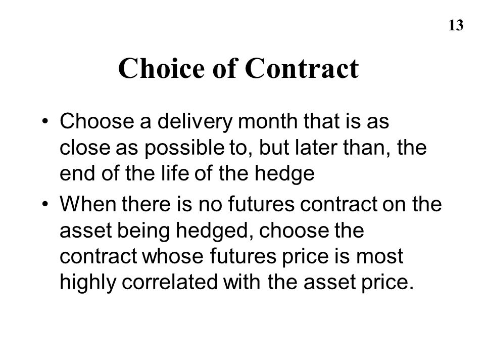 Choice of Contract Choose a delivery month that is as close as possible to, but later than, the end of the life of the hedge.