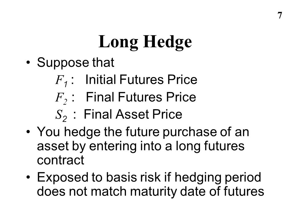 Long Hedge Suppose that F1 : Initial Futures Price