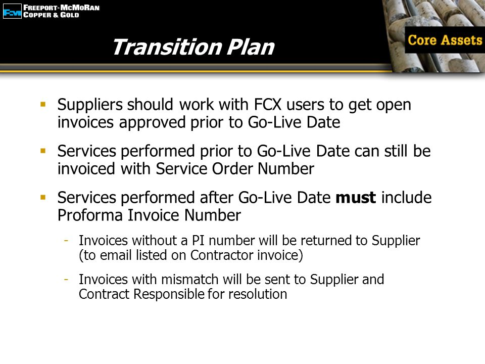 Transition Plan Suppliers should work with FCX users to get open invoices approved prior to Go-Live Date.
