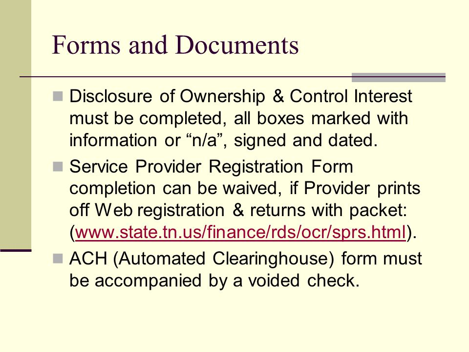 Forms and Documents Disclosure of Ownership & Control Interest must be completed, all boxes marked with information or n/a , signed and dated.