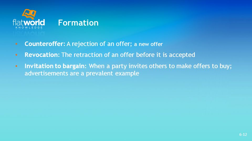Formation Counteroffer: A rejection of an offer; a new offer