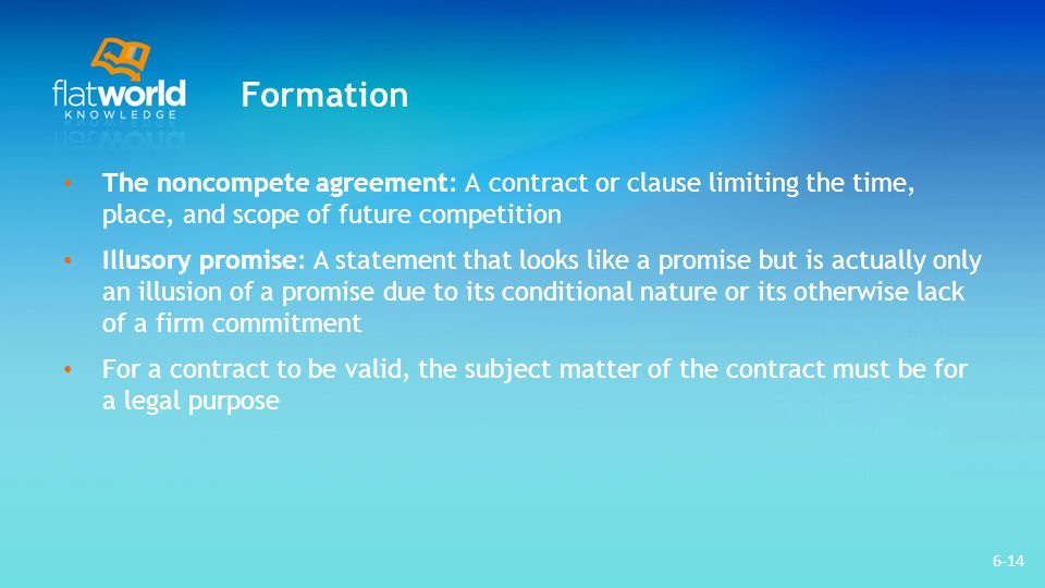 Formation The noncompete agreement: A contract or clause limiting the time, place, and scope of future competition.
