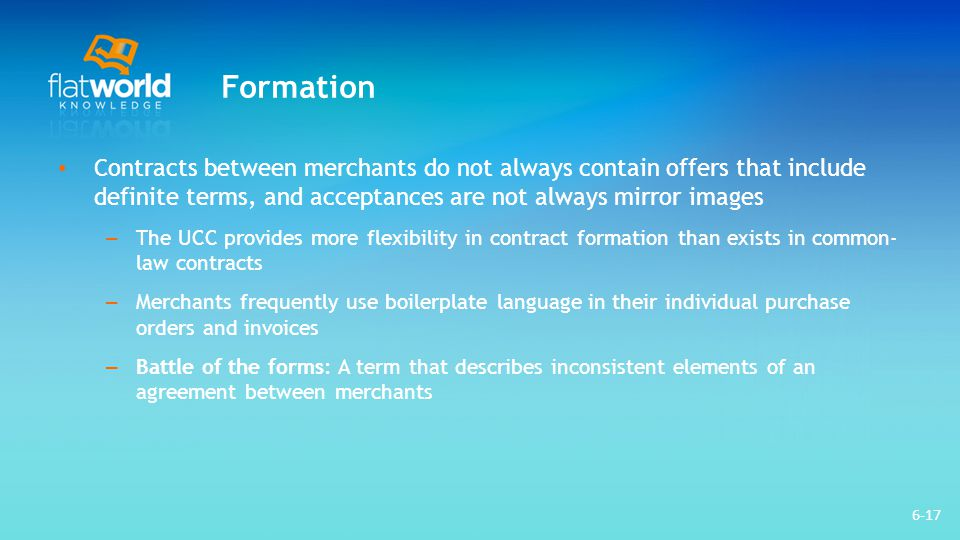 Formation Contracts between merchants do not always contain offers that include definite terms, and acceptances are not always mirror images.