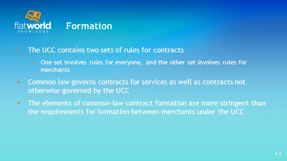 Formation The UCC contains two sets of rules for contracts