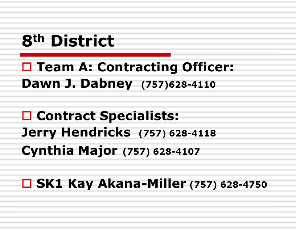 8th District Team A: Contracting Officer: Dawn J. Dabney (757)628-4110