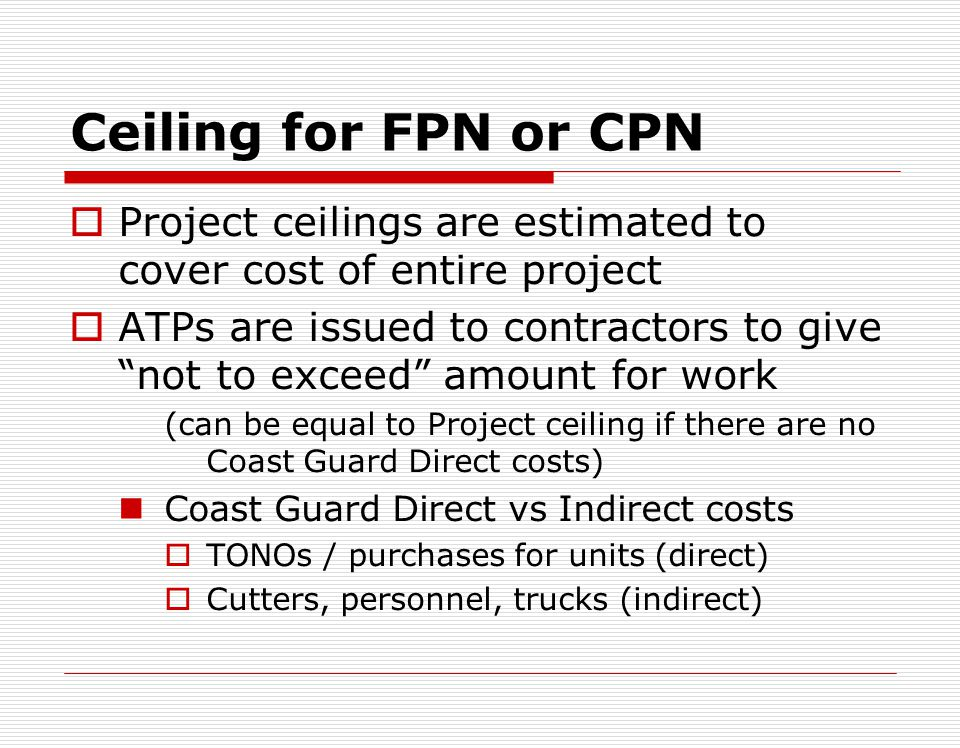 Ceiling for FPN or CPN Project ceilings are estimated to cover cost of entire project.