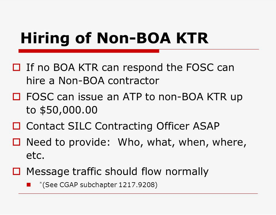 Hiring of Non-BOA KTR If no BOA KTR can respond the FOSC can hire a Non-BOA contractor. FOSC can issue an ATP to non-BOA KTR up to $50,000.00.