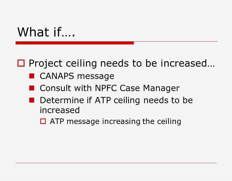 What if…. Project ceiling needs to be increased… CANAPS message