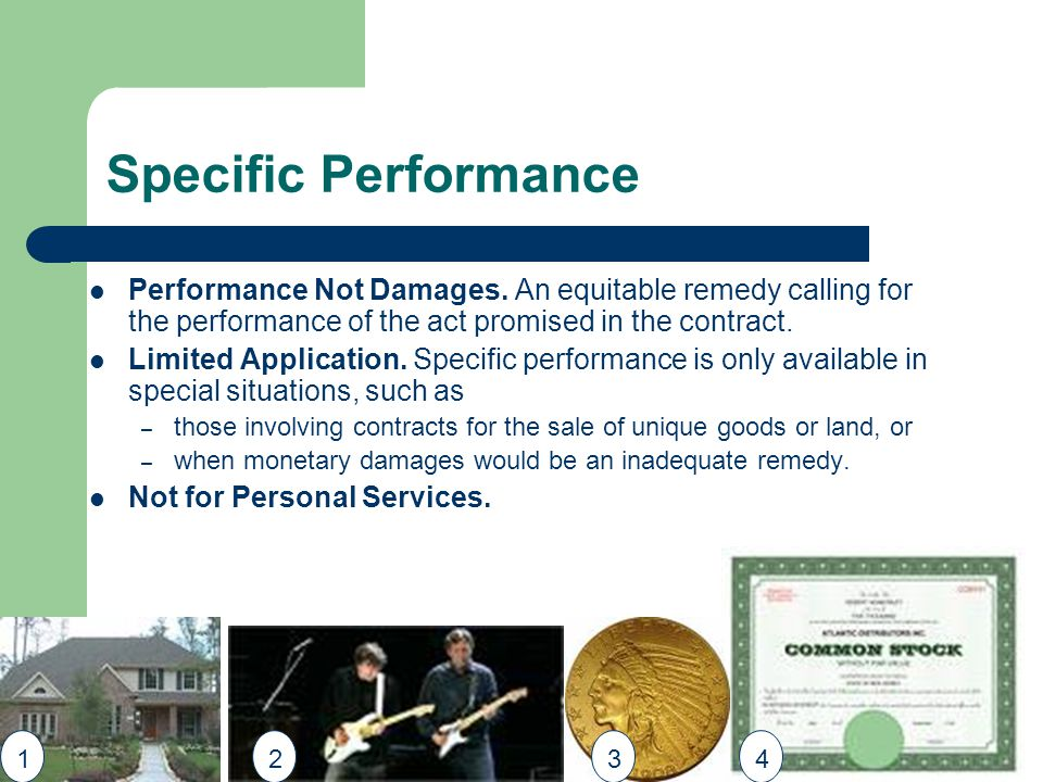 Specific Performance Performance Not Damages. An equitable remedy calling for the performance of the act promised in the contract.