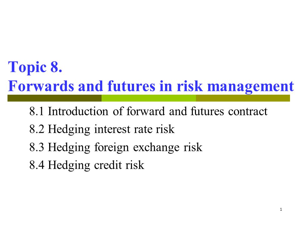 Topic 8. Forwards and futures in risk management