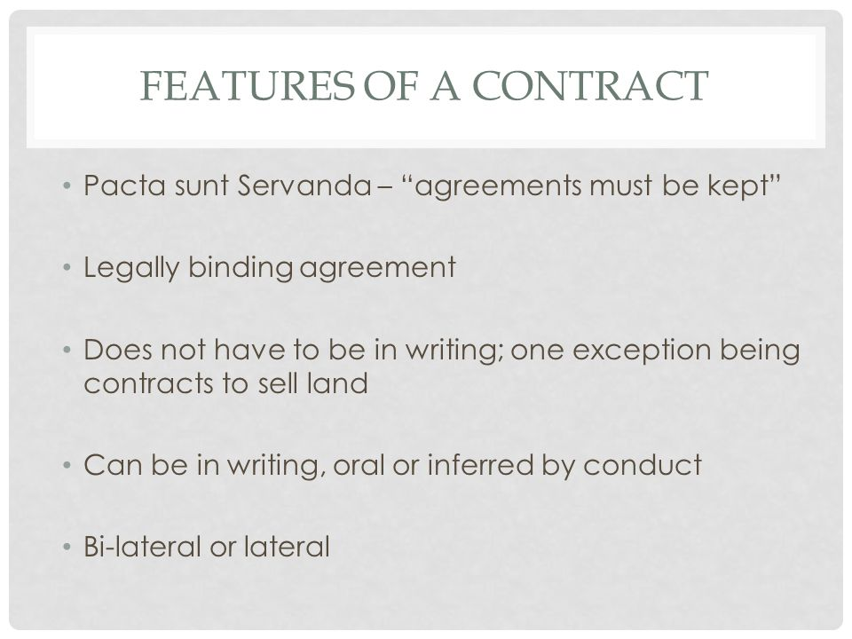 Features of a Contract Pacta sunt Servanda – agreements must be kept