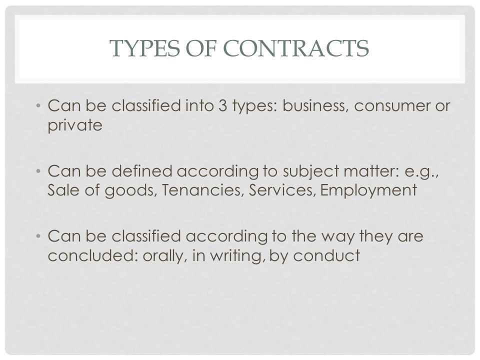 Types of contracts Can be classified into 3 types: business, consumer or private.
