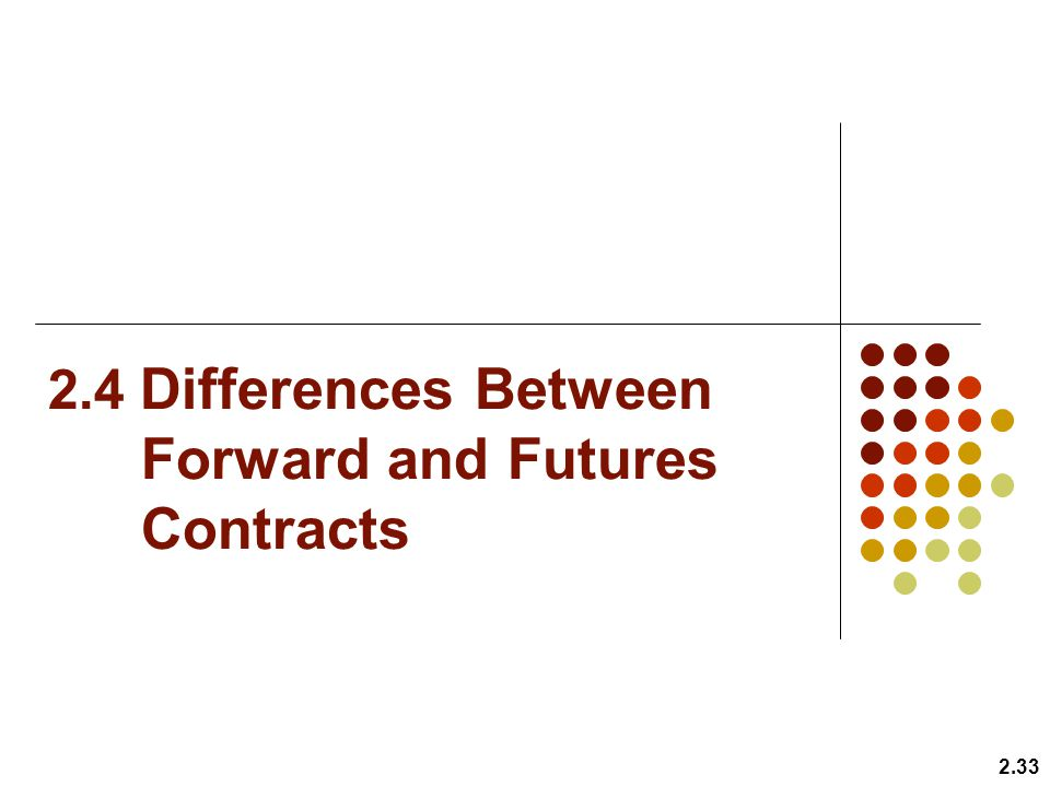 2.4 Differences Between Forward and Futures Contracts