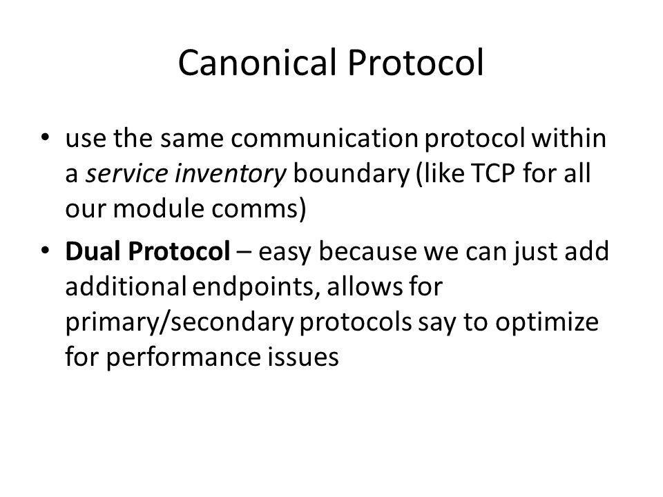 Canonical Protocol use the same communication protocol within a service inventory boundary (like TCP for all our module comms)