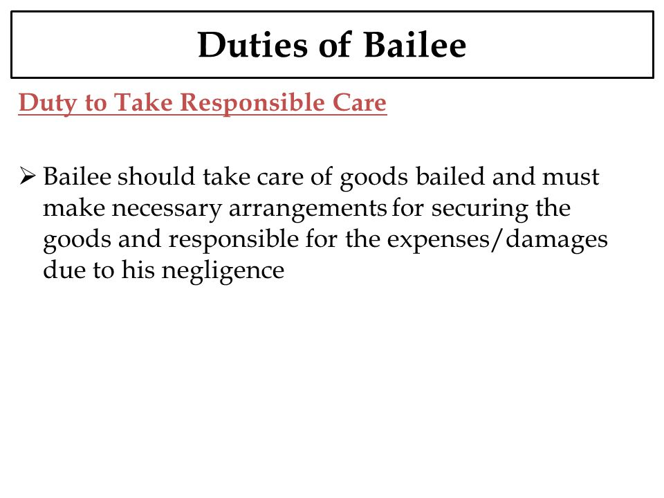 Duties of Bailee Duty to Take Responsible Care