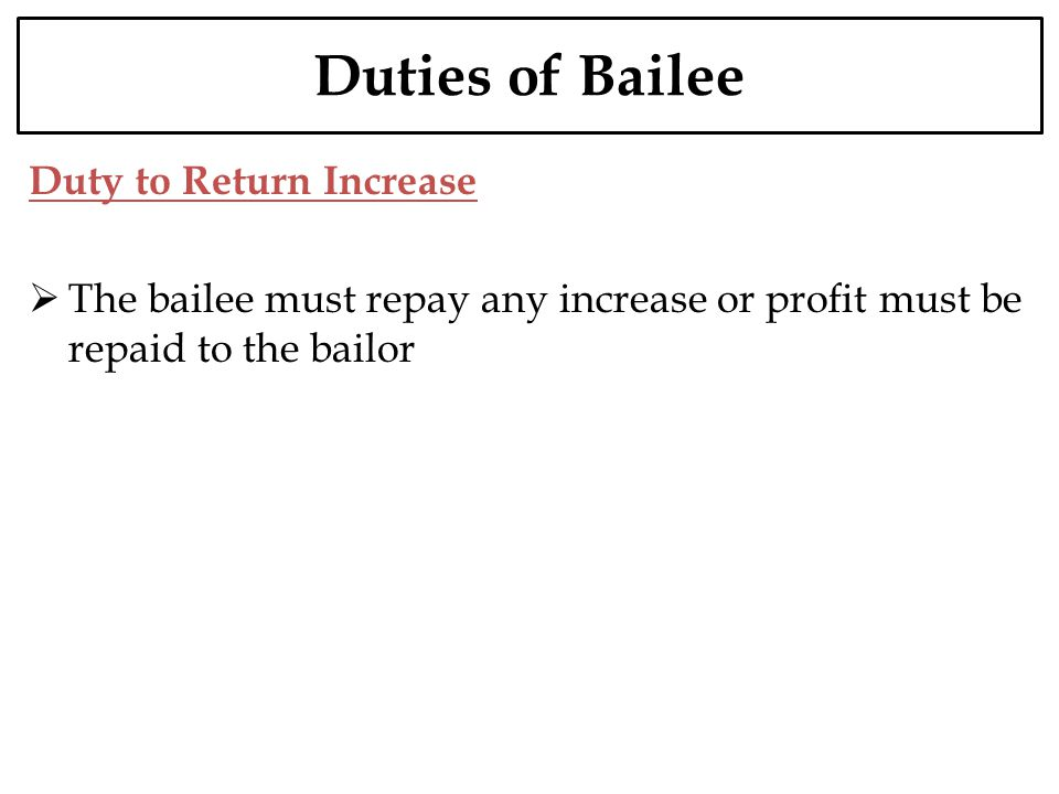 Duties of Bailee Duty to Return Increase