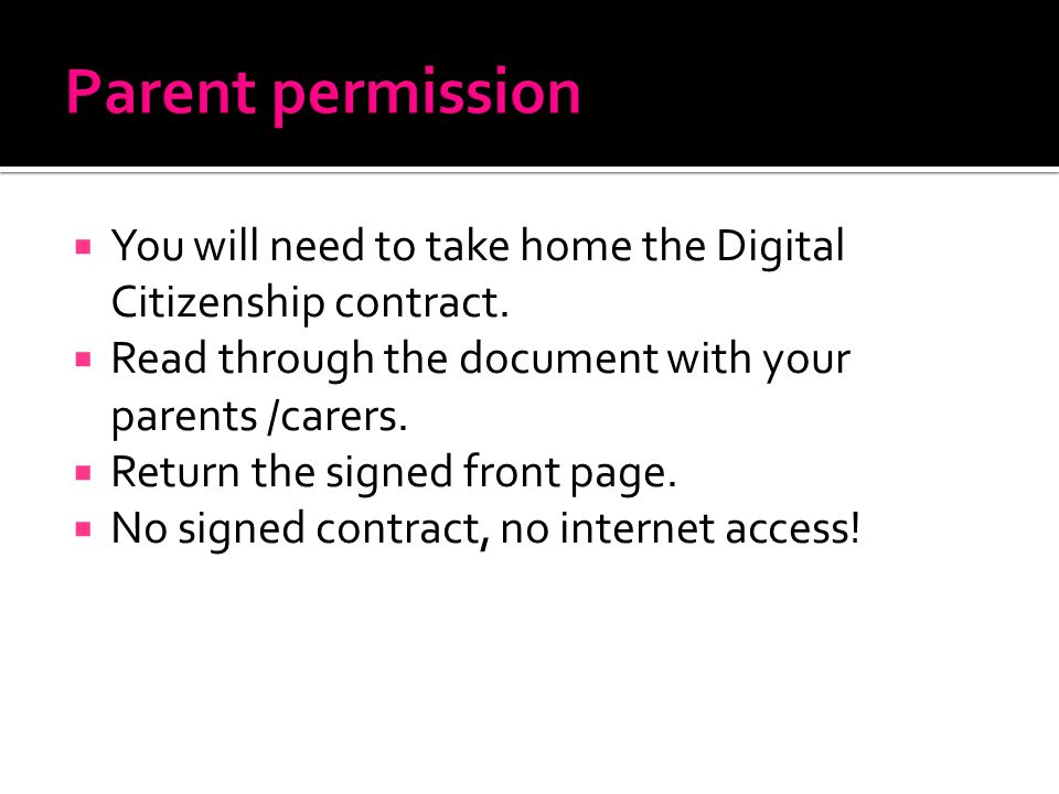 Parent permission You will need to take home the Digital Citizenship contract. Read through the document with your parents /carers.