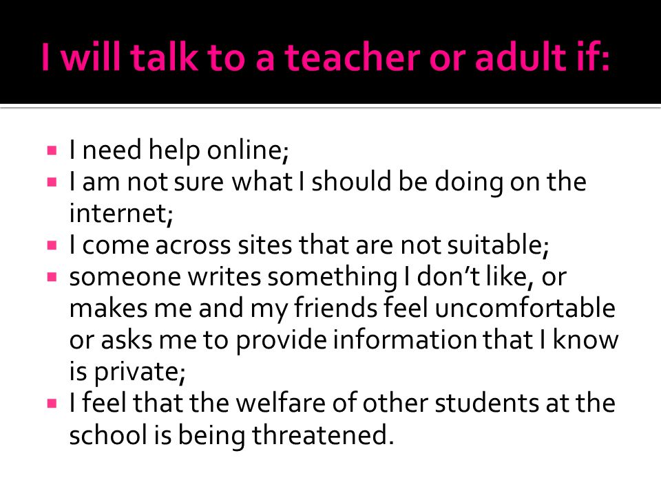 I will talk to a teacher or adult if: